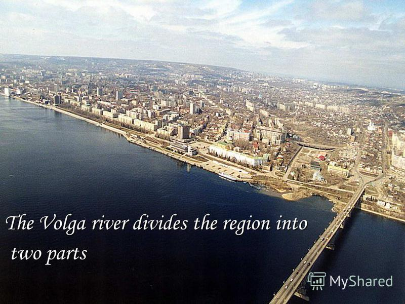 The Volga river divides the region into two parts two parts
