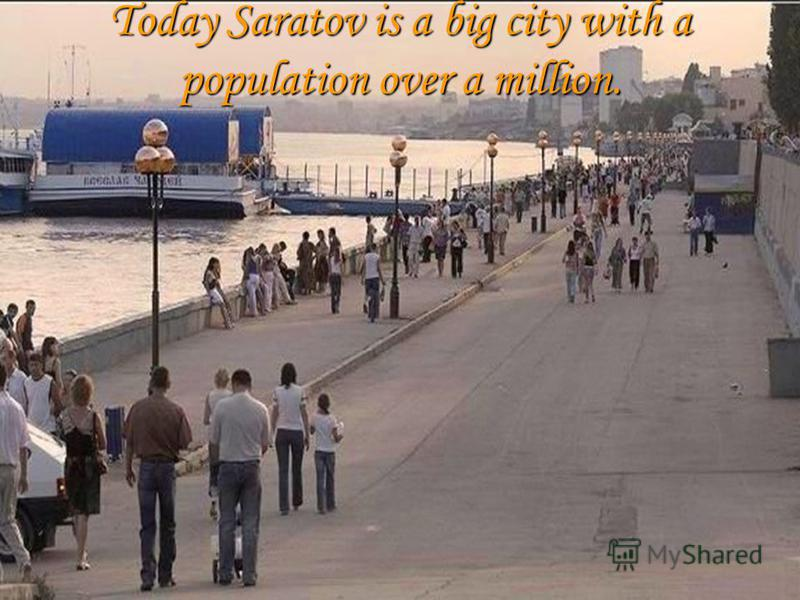 Today Saratov is a big city with a population over a million.