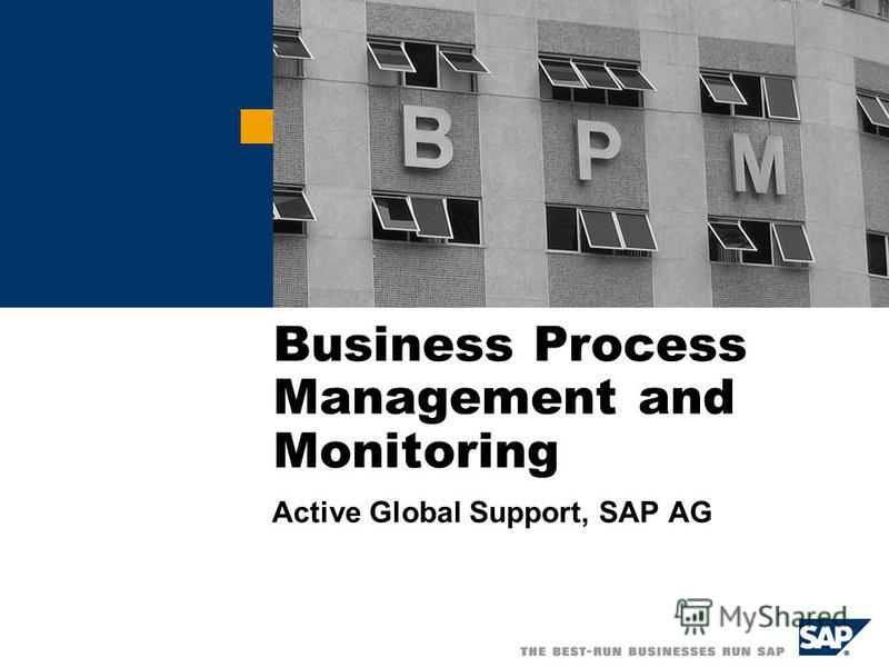 Business Process Management and Monitoring Active Global Support, SAP AG