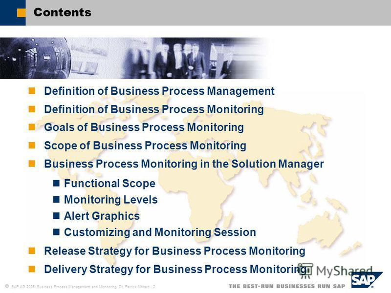 SAP AG 2005, Business Process Management and Monitoring, Dr. Patrick Möbert / 2 Contents Definition of Business Process Management Definition of Business Process Monitoring Goals of Business Process Monitoring Scope of Business Process Monitoring Bus