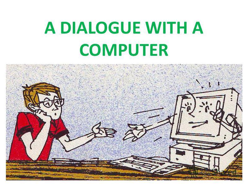 A DIALOGUE WITH A COMPUTER