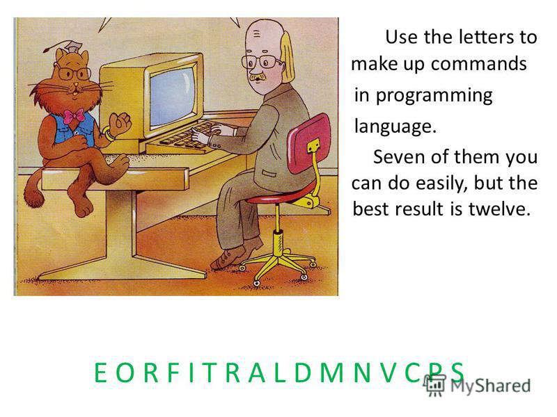 Use Use the letters to make up make up commands in programming language. Seven of them you can do easily can do easily, but the best best result is twelve. E O R F I T R A L D M N V C P S