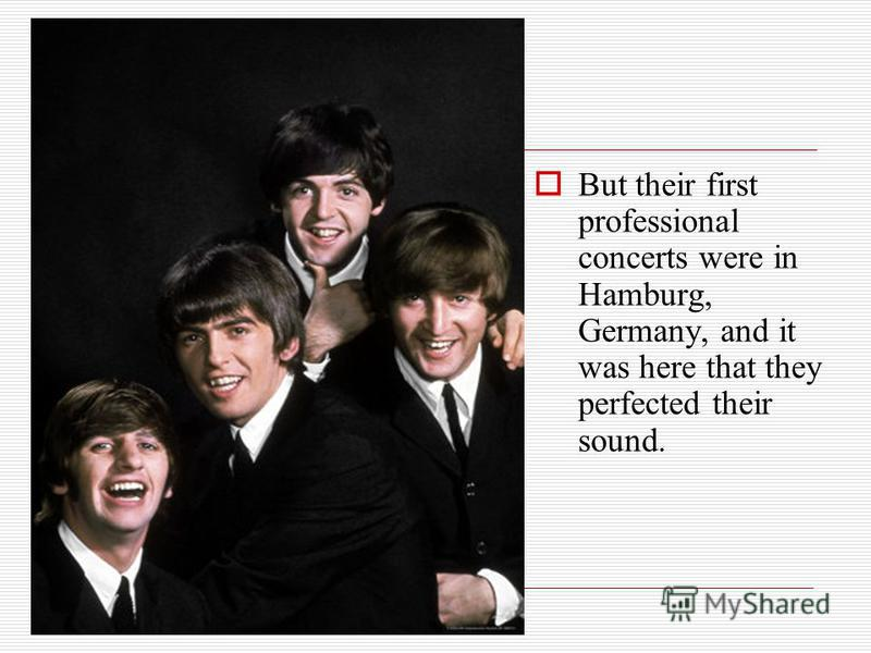 But their first professional concerts were in Hamburg, Germany, and it was here that they perfected their sound.