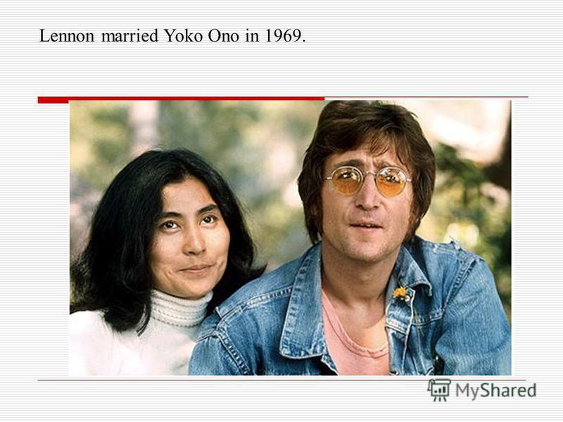 Lennon married Yoko Ono in 1969.