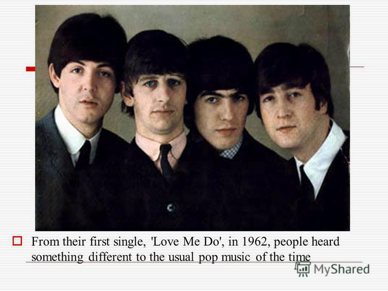 From their first single, 'Love Me Do', in 1962, people heard something different to the usual pop music of the time