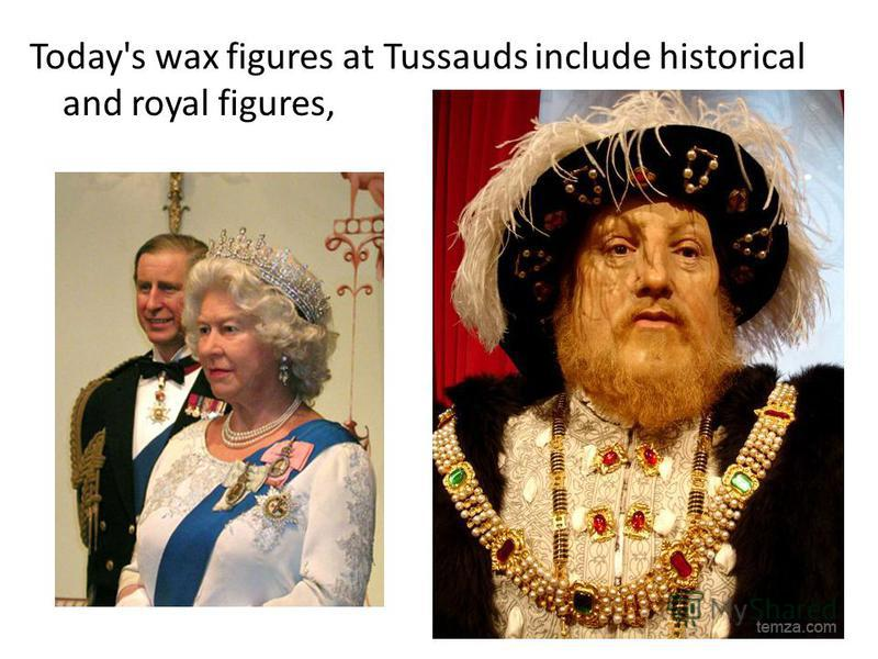 Today's wax figures at Tussauds include historical and royal figures,