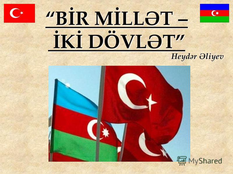 BİR MİLLƏT – İKİ DÖVLƏT Heydər Əliyev