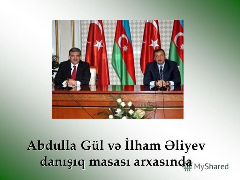 Abdulla Gül və İlham Əliyev danışıq masası arxasında