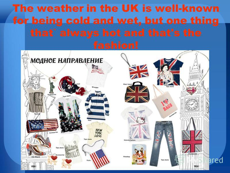 The weather in the UK is well-known for being cold and wet, but one thing that` always hot and that's the fashion!
