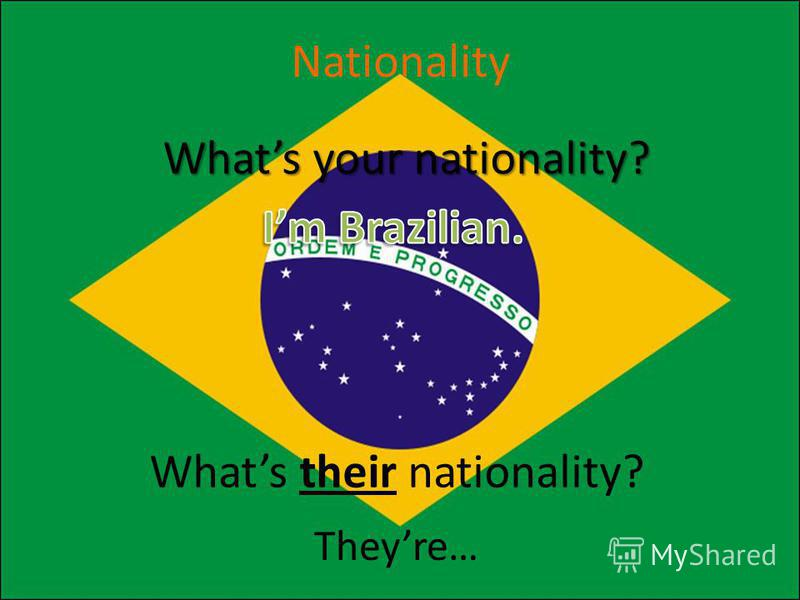 Whats their nationality? Whats your nationality? Theyre… Nationality