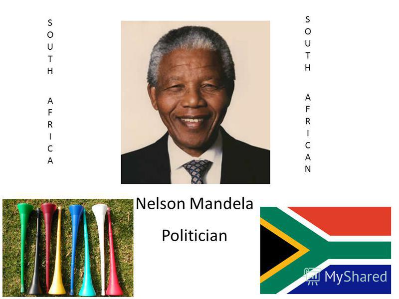 Nelson Mandela Politician S O U T H A F R I C A N S O U T H A F R I C A