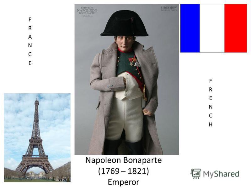 Napoleon Bonaparte (1769 – 1821) Emperor