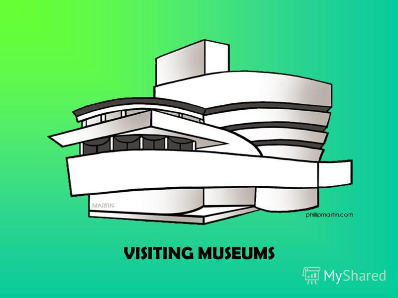 VISITING MUSEUMS