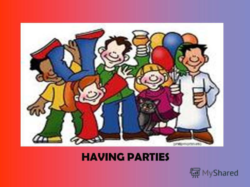 HAVING PARTIES