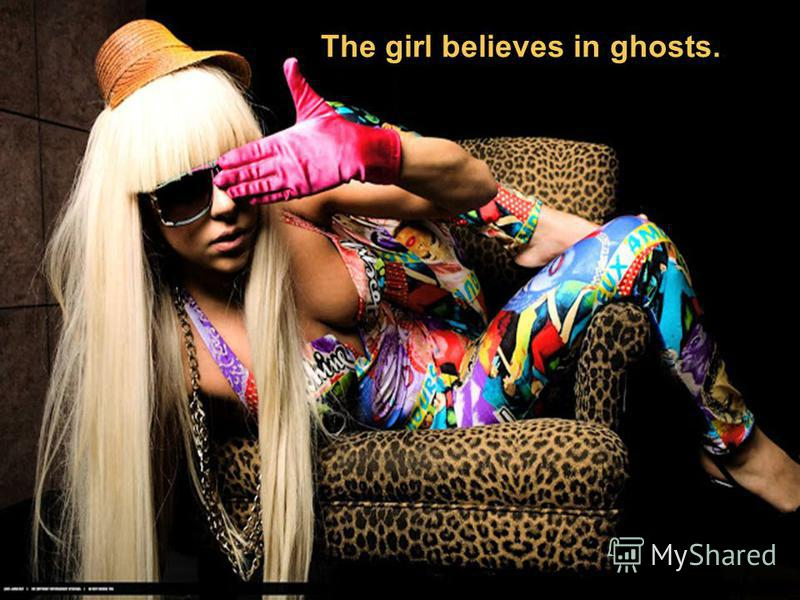 The girl believes in ghosts..