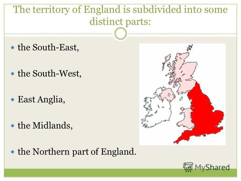 The territory of England is subdivided into some distinct parts: the South-East, the South-West, East Anglia, the Midlands, the Northern part of England.