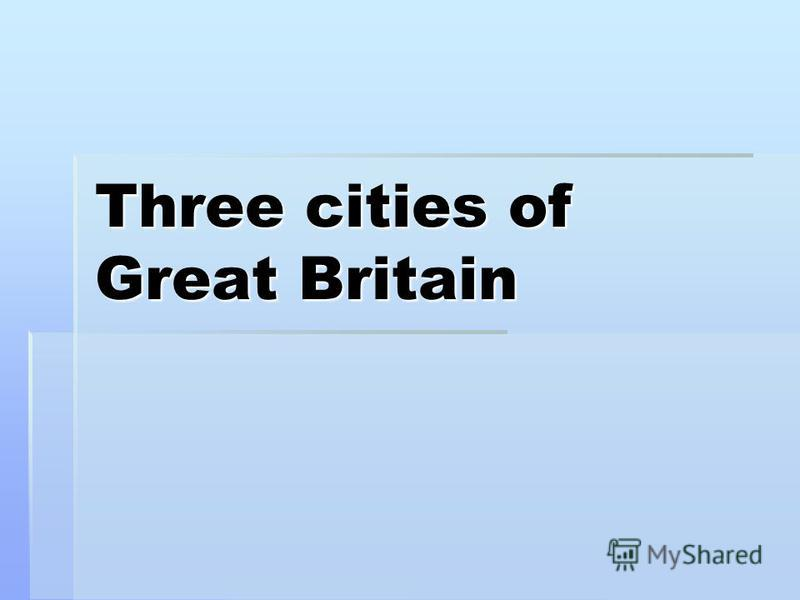 Three cities of Great Britain