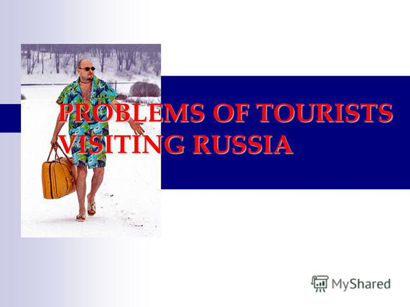 PROBLEMS OF TOURISTS VISITING RUSSIA