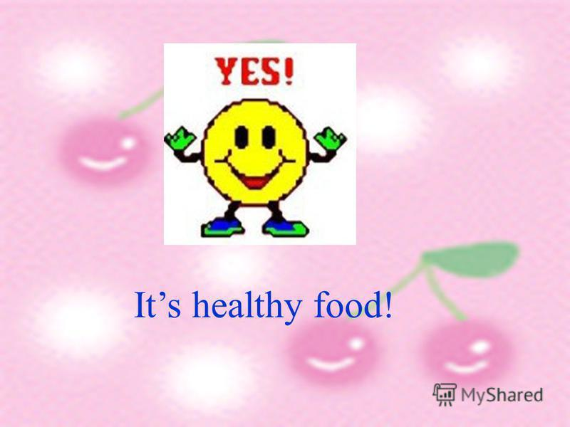 Its healthy food!