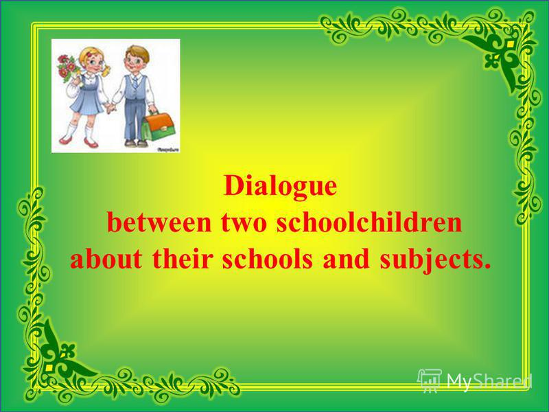 Dialogue between two schoolchildren about their schools and subjects.