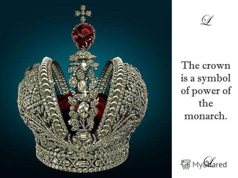 L The crown is a symbol of power of the monarch. L
