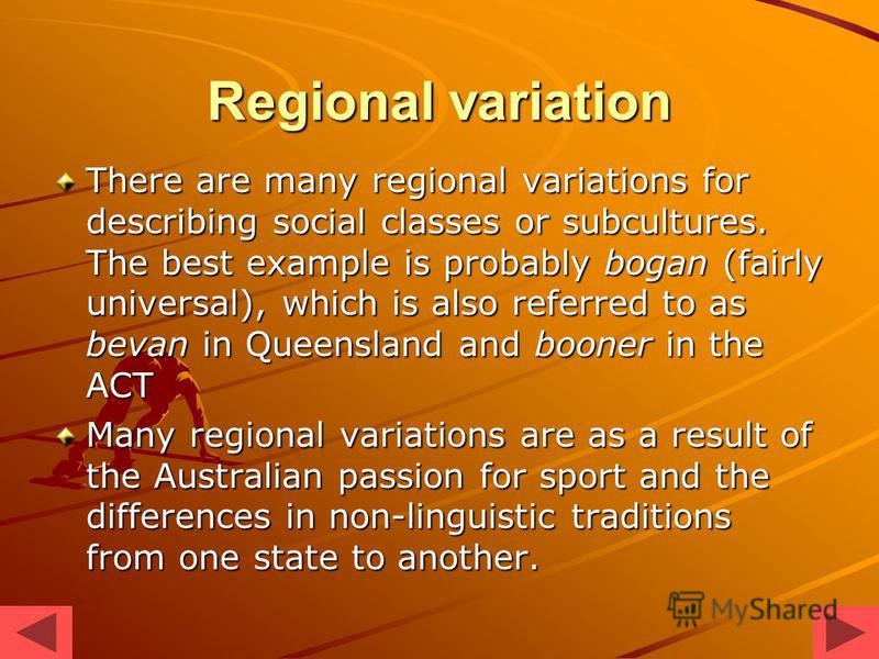regional and social variation The difference between social dialect and regional dialect is the same as the difference between vertical and horizontal variation in what could be called variation space in the english-speaking world, if you were to see two men fighting in the street, you might hear the following remarks: dat dude .