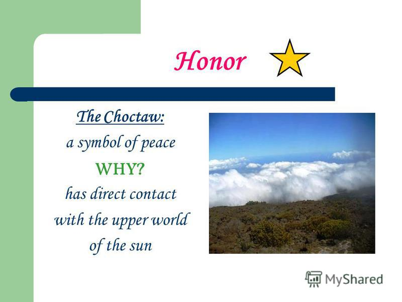 Honor The Choctaw: a symbol of peace WHY? has direct contact with the upper world of the sun