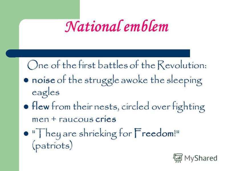 National emblem One of the first battles of the Revolution: noise of the struggle awoke the sleeping eagles noise of the struggle awoke the sleeping eagles flew from their nests, circled over fighting men + raucous cries flew from their nests, circle