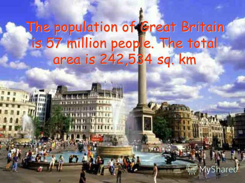 The population of Great Britain is 57 million people. The total area is 242,534 sq. km