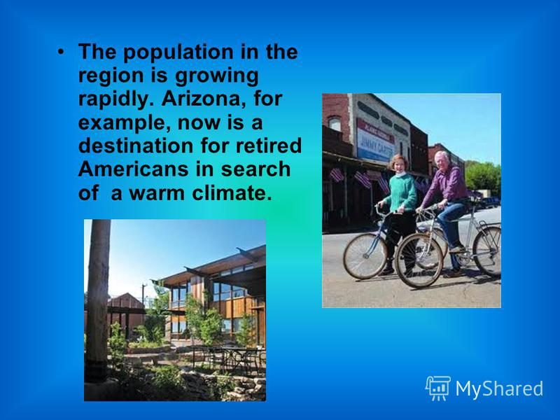 The population in the region is growing rapidly. Arizona, for example, now is a destination for retired Americans in search of a warm climate.