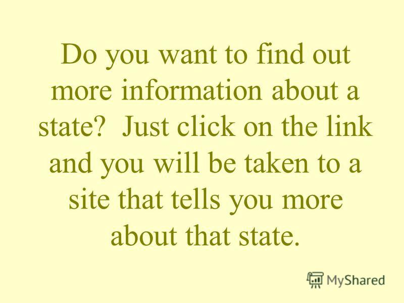 Do you want to find out more information about a state? Just click on the link and you will be taken to a site that tells you more about that state.