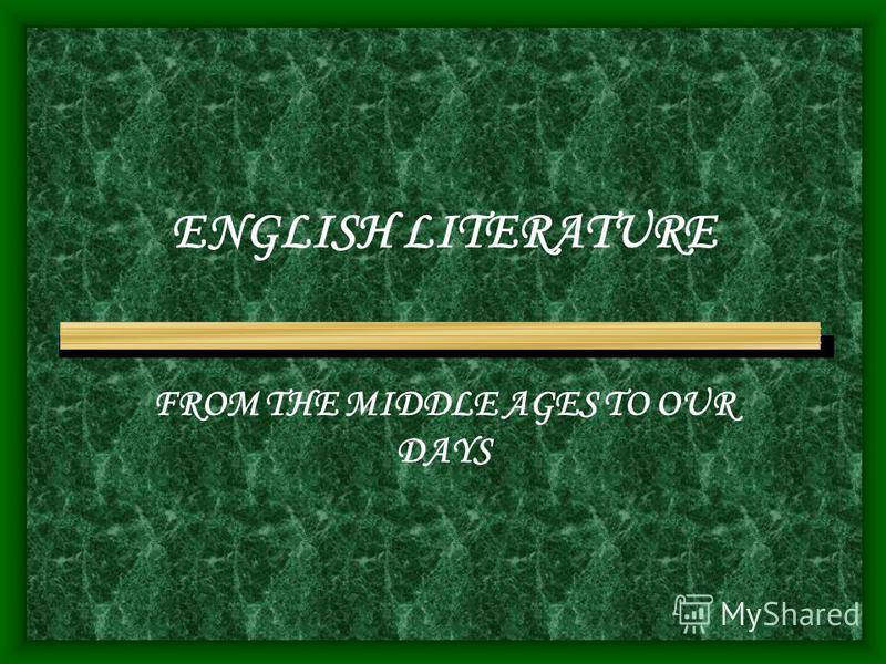 ENGLISH LITERATURE FROM THE MIDDLE AGES TO OUR DAYS