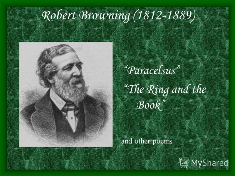 Robert Browning (1812-1889) Paracelsus The Ring and the Book and other poems