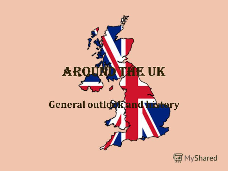 Around the UK General outlook and history