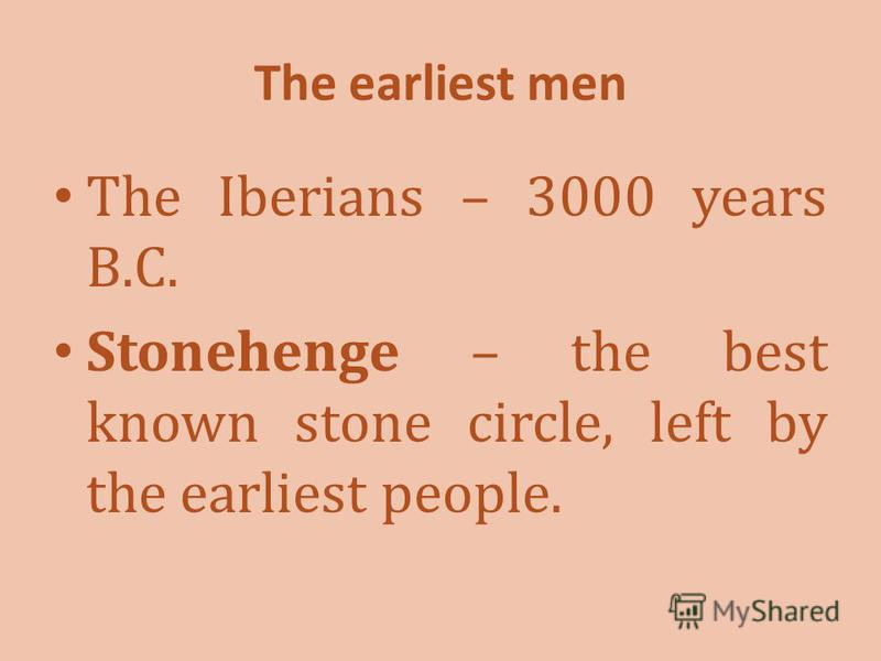The earliest men The Iberians – 3000 years B.C. Stonehenge – the best known stone circle, left by the earliest people.