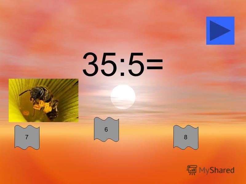 35:5= 6 87