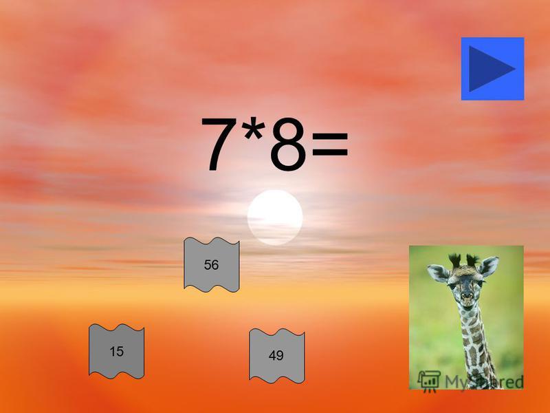 7*8= 15 56 49