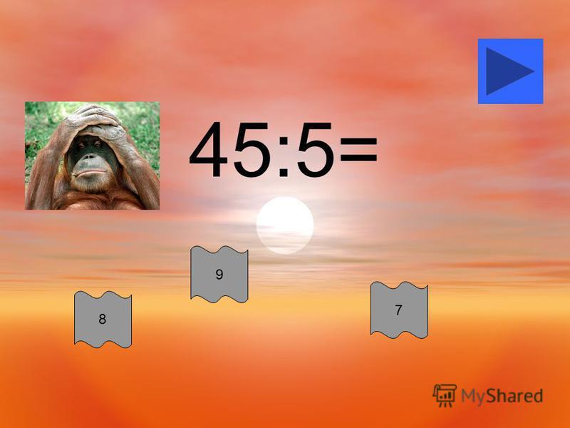 45:5= 9 8 7