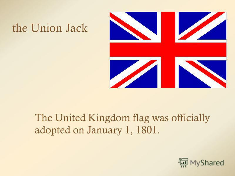 The United Kingdom flag was officially adopted on January 1, 1801. the Union Jack