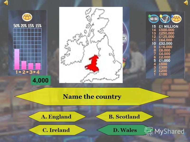 Name the country A. EnglandB. Britain C. IrelandD. Wales B. Britain 3,500