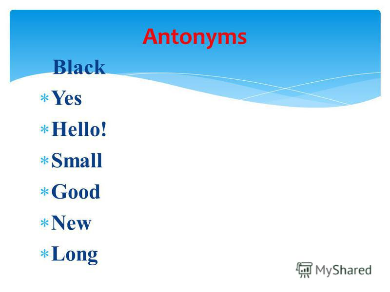 Black Yes Hello! Small Good New Long Antonyms