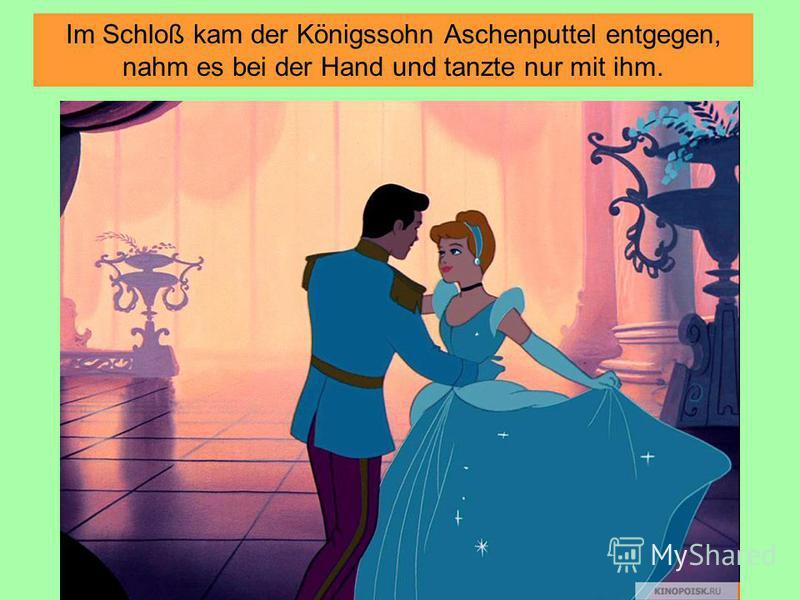 Im Schloß kam der Königssohn Aschenputtel entgegen, nahm es bei der Hand und tanzte nur mit ihm.