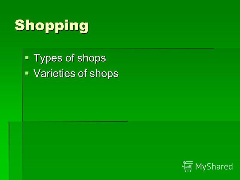 Shopping Types of shops Types of shops Varieties of shops Varieties of shops