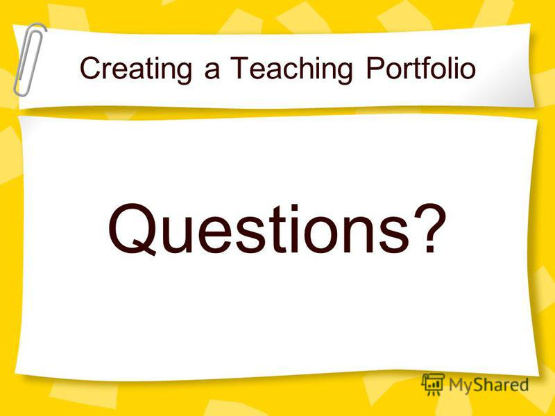 Creating a Teaching Portfolio Questions?