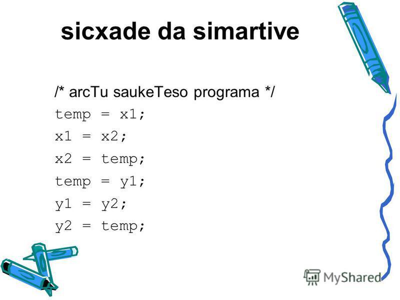 sicxade da simartive /* arcTu saukeTeso programa */ temp = x1; x1 = x2; x2 = temp; temp = y1; y1 = y2; y2 = temp;