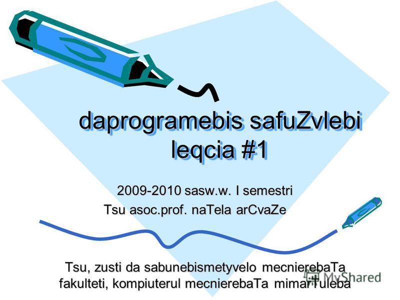 daprogramebis safuZvlebi leqcia #1 2009-2010 sasw.w. I semestri Tsu asoc.prof. naTela arCvaZe Tsu asoc.prof. naTela arCvaZe Tsu, zusti da sabunebismetyvelo mecnierebaTa fakulteti, kompiuterul mecnierebaTa mimarTuleba