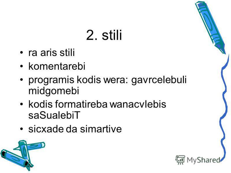 2. stili ra aris stili komentarebi programis kodis wera: gavrcelebuli midgomebi kodis formatireba wanacvlebis saSualebiT sicxade da simartive
