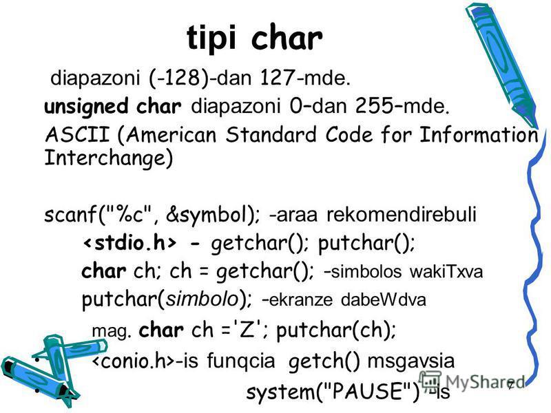tipi char diapazoni (-128)- dan 127- mde. unsigned char diapazoni 0– dan 255– mde. ASCII (American Standard Code for Information Interchange) scanf(