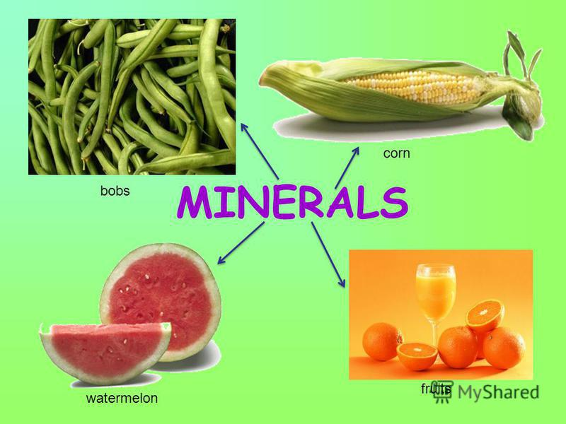MINERALS corn bobs watermelon fruits
