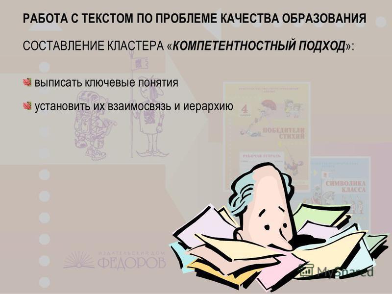 РАБОТА С ТЕКСТОМ ПО ПРОБЛЕМЕ КАЧЕСТВА ОБРАЗОВАНИЯ СОСТАВЛЕНИЕ КЛАСТЕРА « КОМПЕТЕНТНОСТНЫЙ ПОДХОД »: выписать ключевые понятия установить их взаимосвязь и иерархию